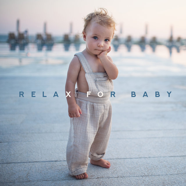 Relax for Baby – Relaxing Lullabies at Night, Toddler Music, Relaxed Baby, Deeper Sleep, Soothing Sounds for Kids, Ambient Music