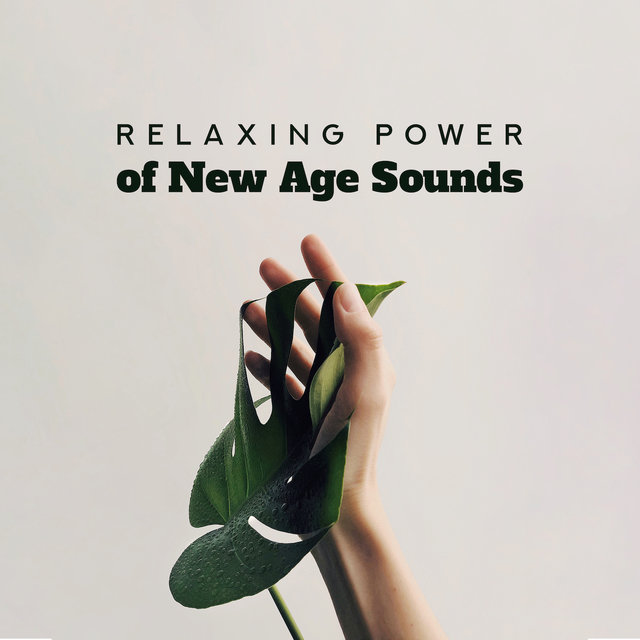 Relaxing Power of New Age Sounds: 2019 Soothing Music for Total Relaxation, Calming Down, Stress Relief, Soft Sounds of Sax, Violin, Piano & Others