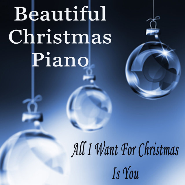 Beautiful Christmas Piano: All I Want for Christmas Is You