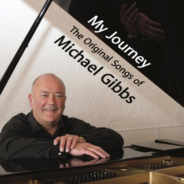 My Journey: The Original Songs of Michael Gibbs