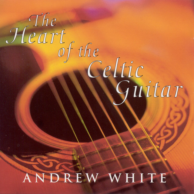 White, Andrew: the Heart of the Celtic Guitar
