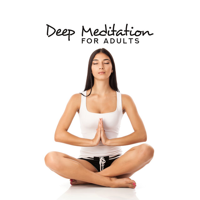 Deep Meditation for Adults – Yoga Training, Deep Harmony, Wellbeing Moment, Music for Reduce Stress, Relax, Zen Serenity
