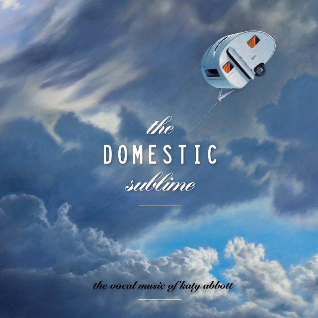 The Domestic Sublime: The Vocal Music Of Katy Abbott