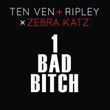 1 Bad Bitch (Ten Ven + Ripley vs. Zebra Katz)