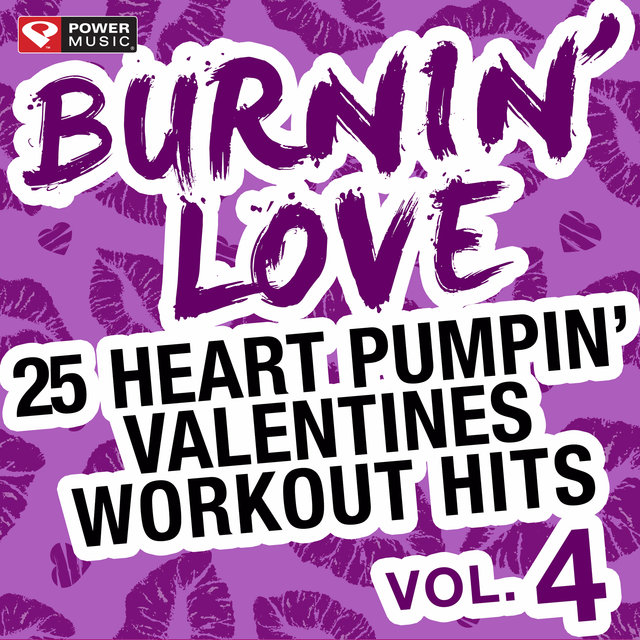 Burnin' Love - 25 Heart Pumpin' Valentines Workout Hits Vol. 4 (Unmixed Workout Music Ideal for Gym, Jogging, Running, Cycling, Cardio and Fitness)