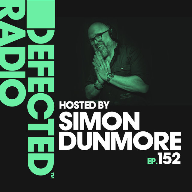 Defected Radio Episode 152 (hosted by Simon Dunmore)