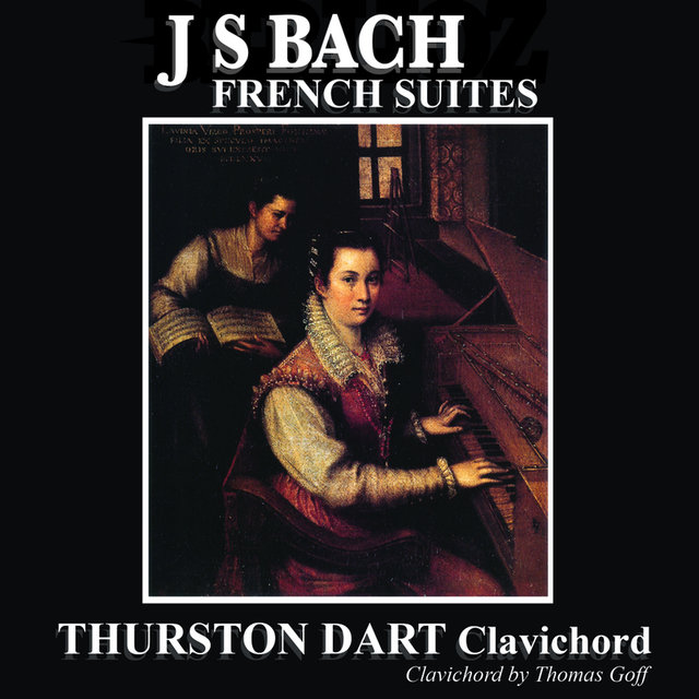 J S Bach: French Suites - Thurston Dart (Remastered)