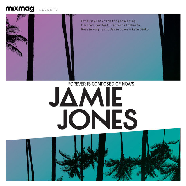Mixmag Presents Jamie Jones: Forever Is Composed of Nows
