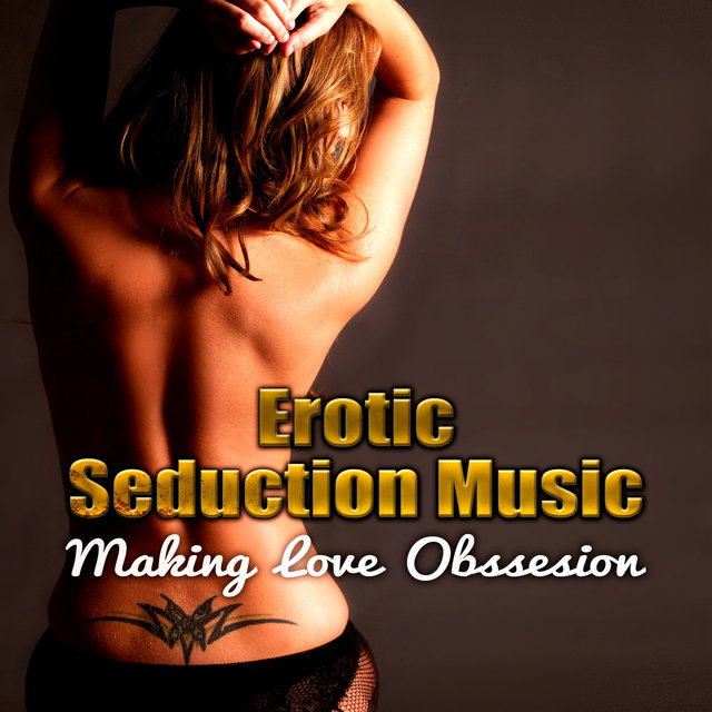 Erotic Seduction Music – Best Chillout Music for Intimate Moments and Sexy  Relaxation, Background Music