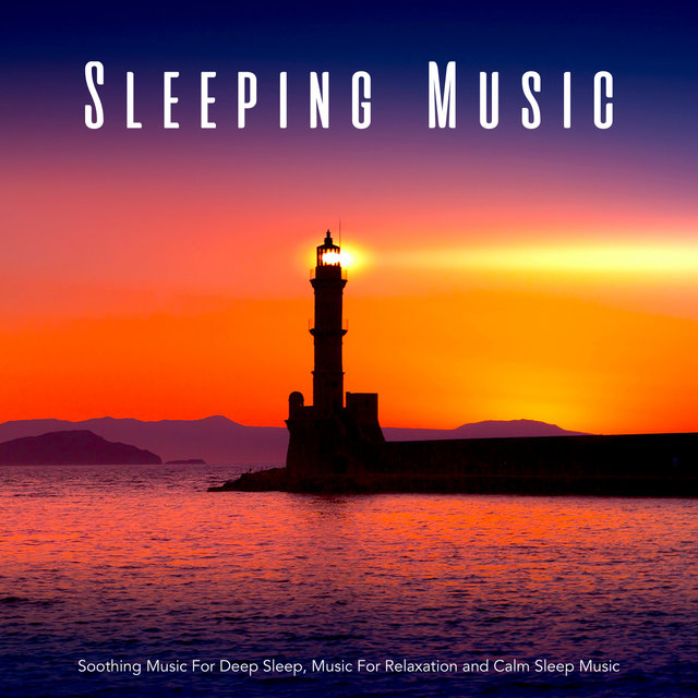 Sleeping Music: Soothing Music For Deep Sleep, Music For Relaxation and Calm Sleep Music
