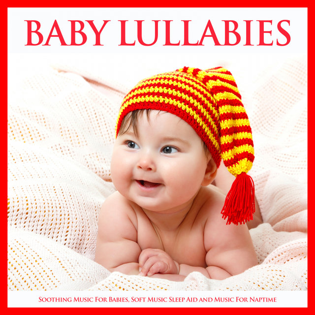 Baby Lullabies: Soothing Music For Babies, Soft Music Sleep Aid and Music For Naptime