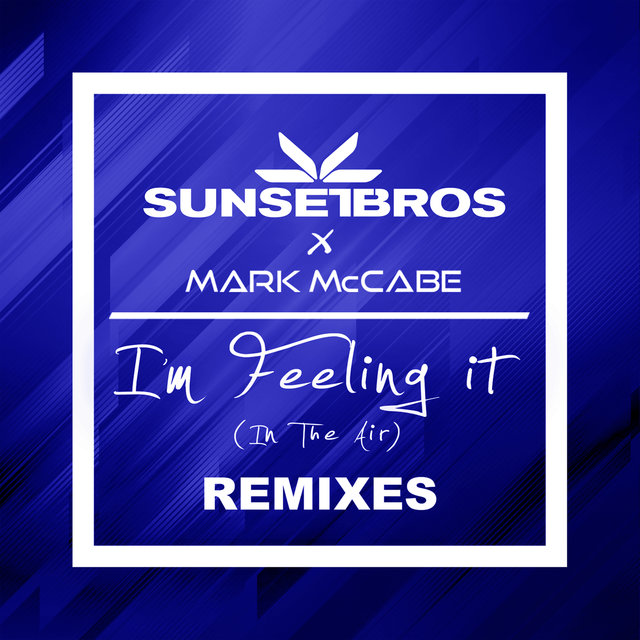 I'm Feeling It (In The Air) (Sunset Bros X Mark McCabe / Remixes)