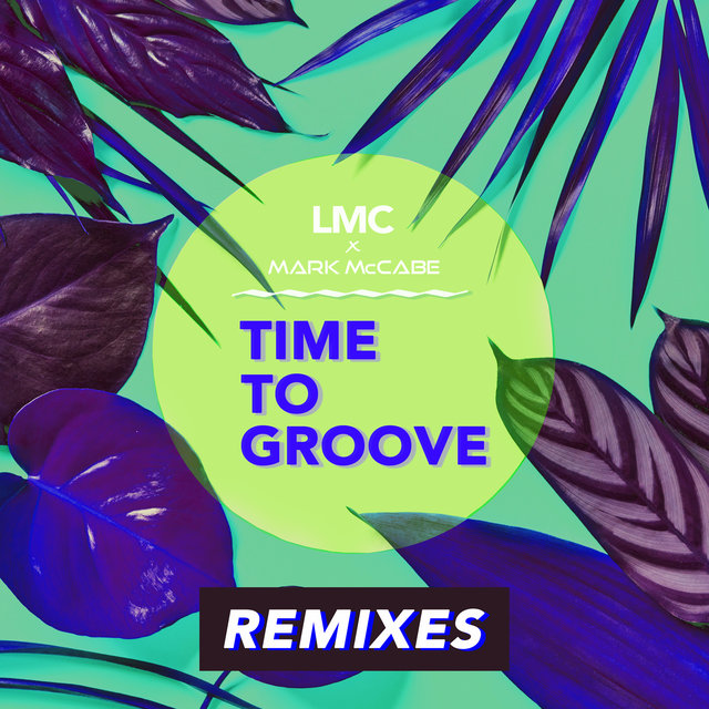 Time To Groove (LMC X Mark McCabe / Remixes)