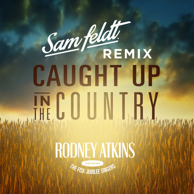 Caught Up In The Country (Sam Feldt Remix)