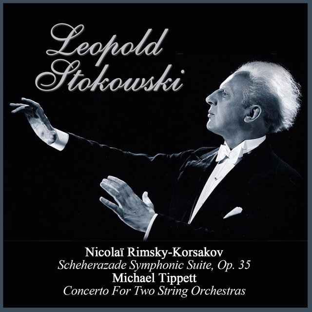 Nicolaï Rimsky-Korsakov: Scheherazade Symphonic Suite, Op. 35 - Michael Tippett: Concerto For Two String Orchestras