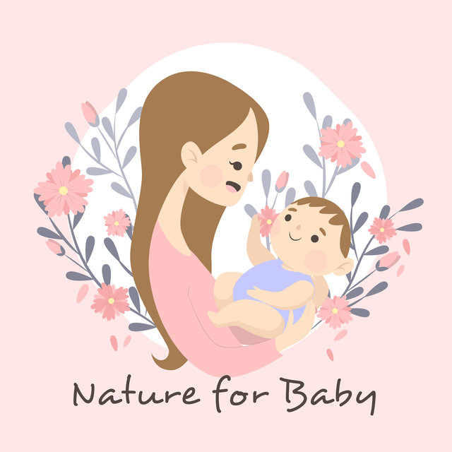 Nature for Baby – Peaceful Sounds, Calm Down, Baby Relax, Soothing Lullabies, Nature Sounds for Deeper Sleep