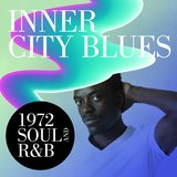 Inner City Blues: 1972 Soul and R&B