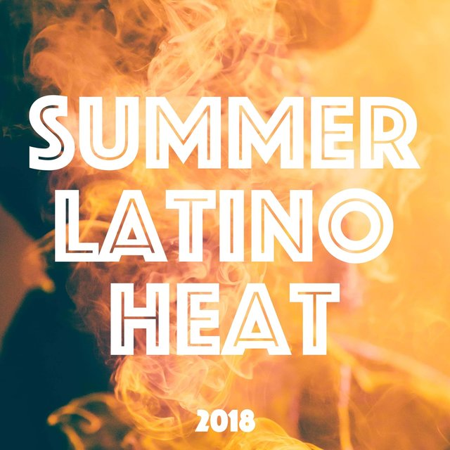 Summer Latino Heat 2018 - Luxury Electronic Music Compilation for Latino Dances and Summer Heat