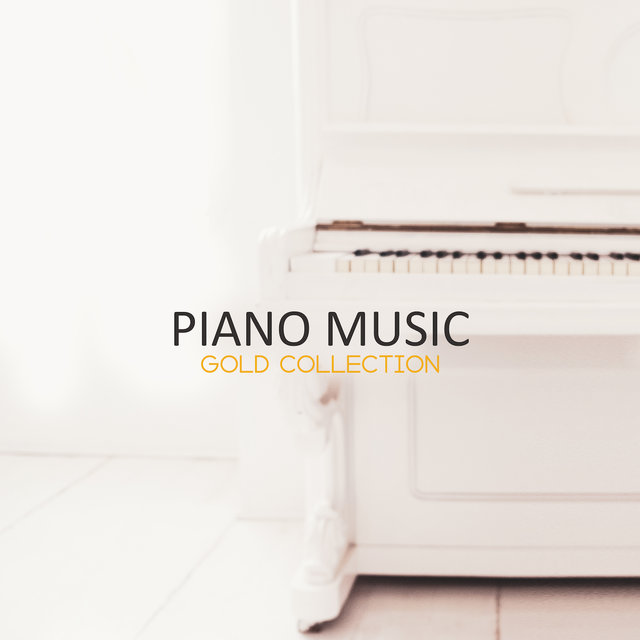 Piano Music Gold Collection – 2019 Most Beautiful Piano Melodies for Many Occasions, Soft Background for Restaurant or Cafe, Relaxation After Tough Day, Calming Down, Romantic Evening with Love