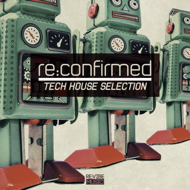 Re:Confirmed - Tech House Selection