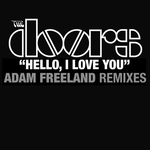 Hello, I Love You (Adam Freeland Mixes)