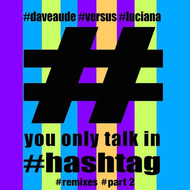 You Only Talk In #Hashtag (Remixes - Part 2)