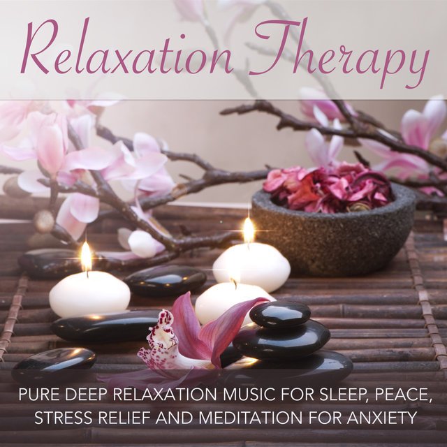 Relaxation Therapy - Pure Deep Relaxation Music for Sleep, Peace, Stress Relief and Meditation for Anxiety