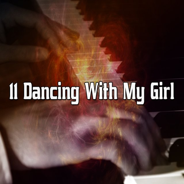 11 Dancing With My Girl