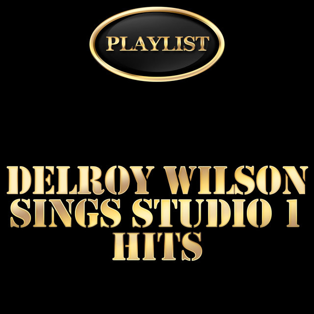 Delroy Wilson Sings Studio 1 Hits Playlist