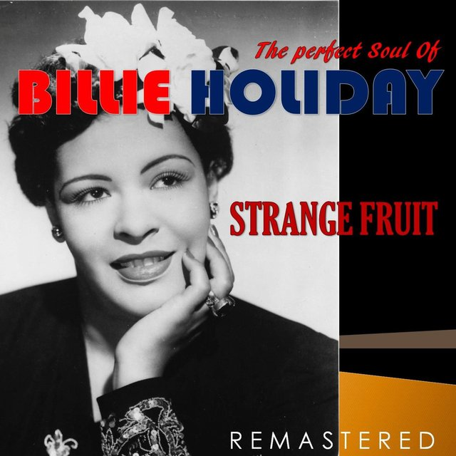 The Perfect Soul of Billie Holiday - Strange Fruit (Remastered)