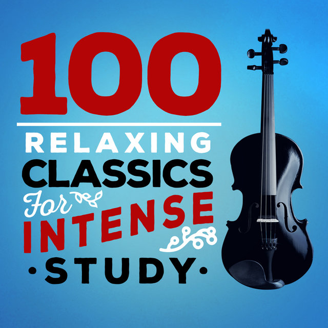 100 Relaxing Classics for Intense Study