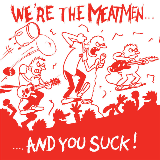 We're the Meatmen and You Suck