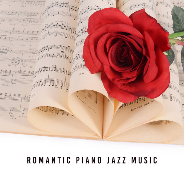 Romantic Piano Jazz Music – Smooth Jazz for Relaxation, Soothing Piano, Calm Jazz Collection, Jazz Relaxation, Instrumental Sounds for Lovers, Mellow Jazz 2019