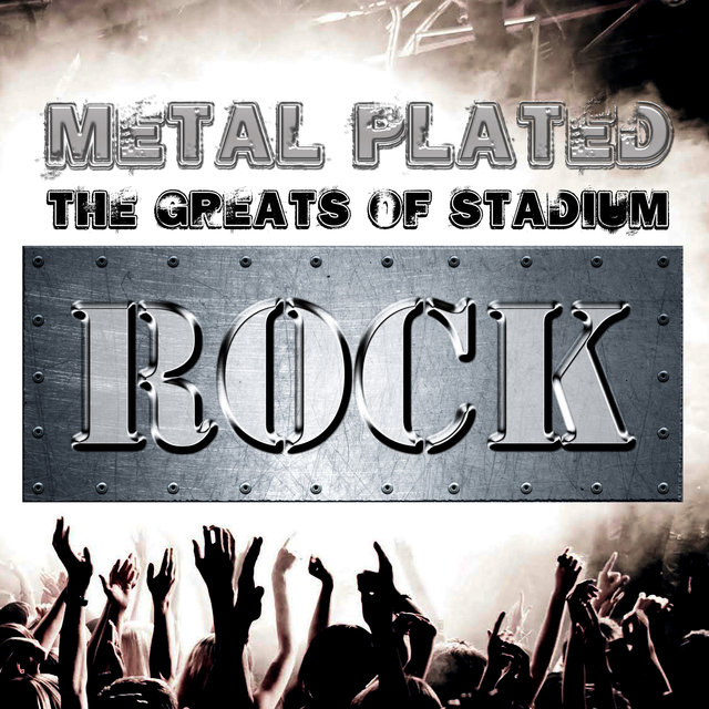 Metal Plated - the Greats of Stadium Rock