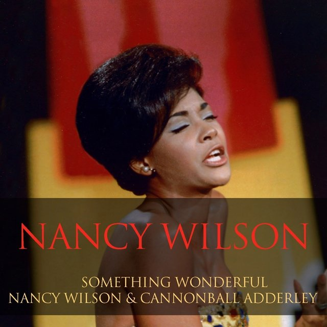 Something Wonderful / Nancy Wilson & Cannonball Adderley
