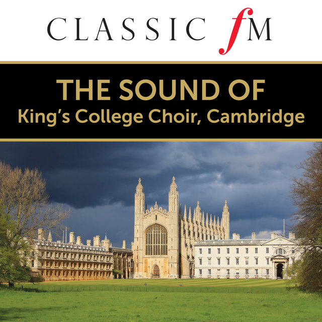 The Sound of The Choir Of King's College, Cambridge (By Classic FM)