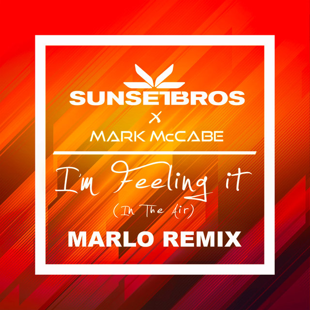 I'm Feeling It (In The Air) (Sunset Bros X Mark McCabe / MaRLo Remix)