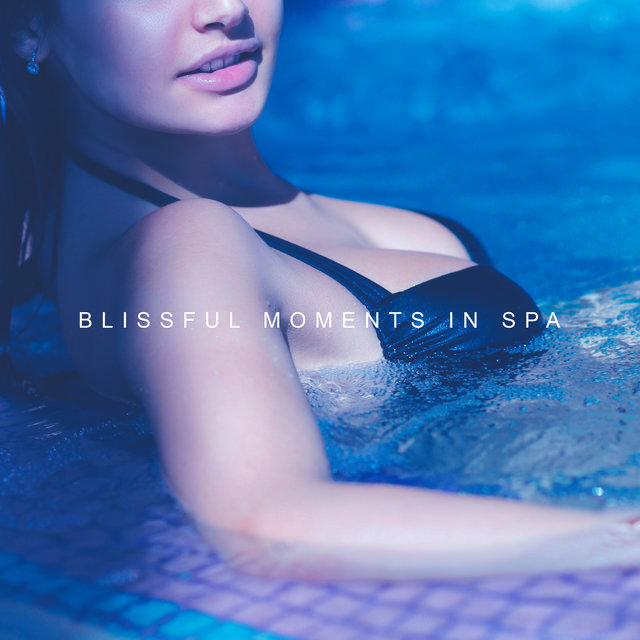 Blissful Moments in Spa: Best New Age 2019 Music Created for Spa Salons, Background for Wellness, Massage Therapy, Sauna, Hot Bath