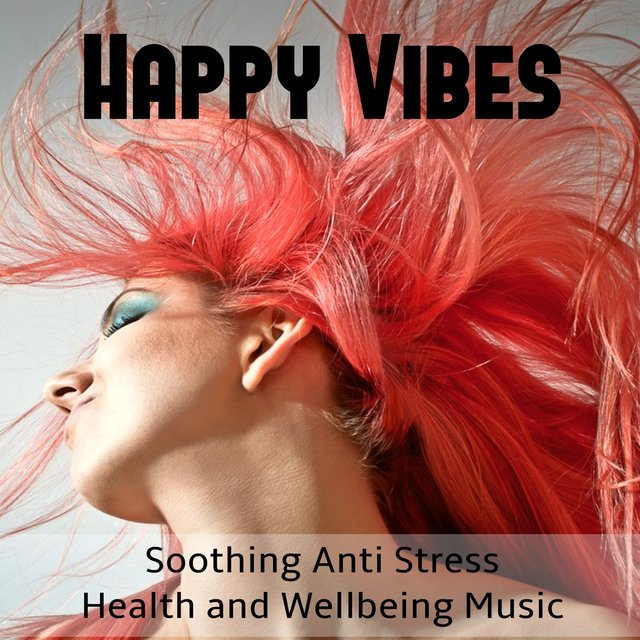 Happy Vibes - Soothing Anti Stress Health and Wellbeing Music with Nature New Age Instrumental Sounds