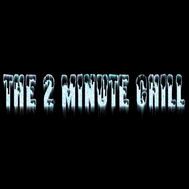 The 2 Minute Chill