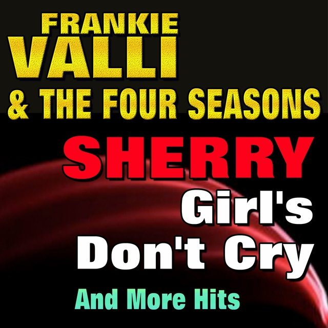 Sherry , Girl's Don't Cry And More Hits