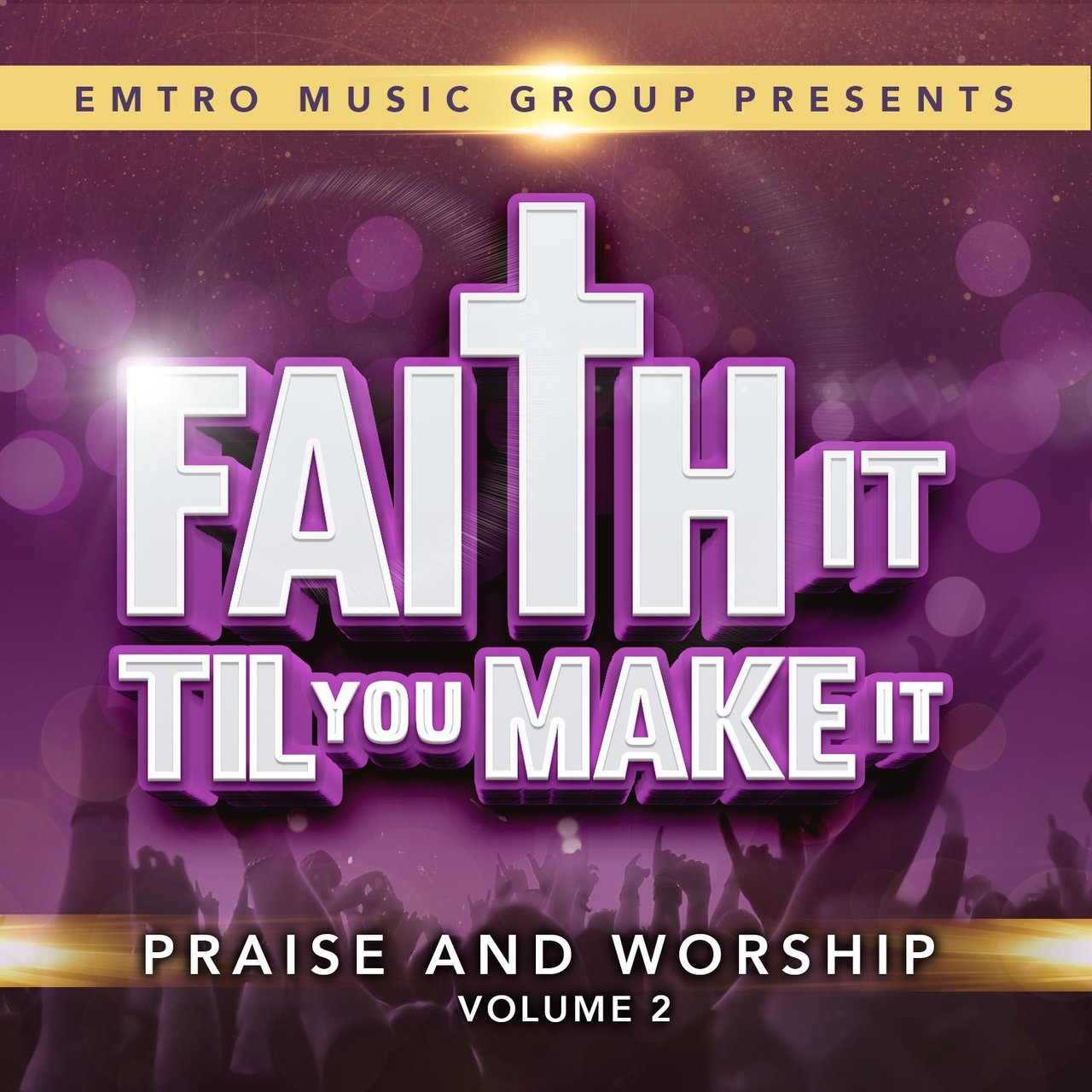 Emtro Music Group Presents Faith It 'Til You Make It, Vol. 2