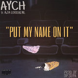 Put My Name On It (feat. Aja Lorraine)