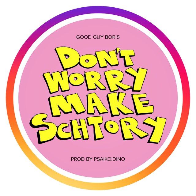 Don't Worry Make Schtory