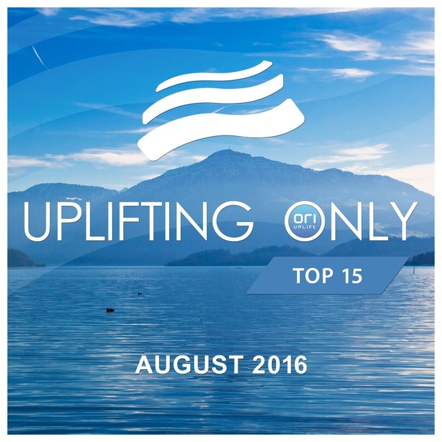 Uplifting Only Top 15: August 2016
