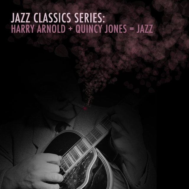Jazz Classics Series: Harry Arnold + Quincy Jones = Jazz