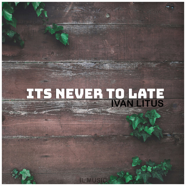 It`s Never To Late