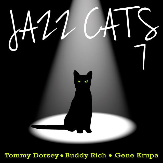 Jazz Cats, Vol. 7 - Tommy Dorsey, Buddy Rich and Gene Krupa