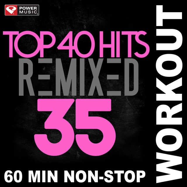 Top 40 Hits Remixed Vol. 35 (Non-Stop Workout Mix)