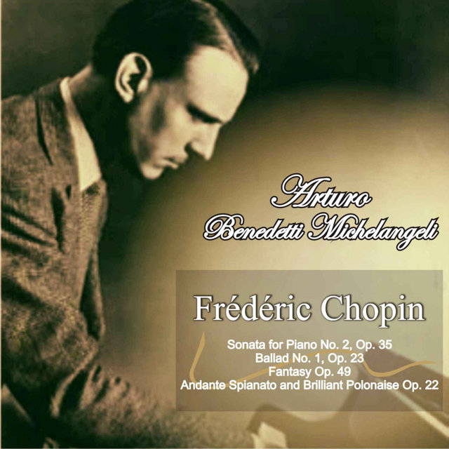 Frédéric Chopin: Sonata for Piano No. 2 in B-Flat Minor Op. 35 - Ballad No. 1 in G Minor, Op. 23 - Fantasy in F Minor and A-Flat Major, Op. 49 - Andante Spianato and Brilliant Polonaise in E-Flat Major, Op. 22